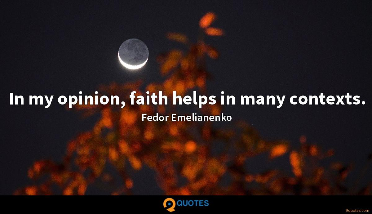 In my opinion, faith helps in many contexts.