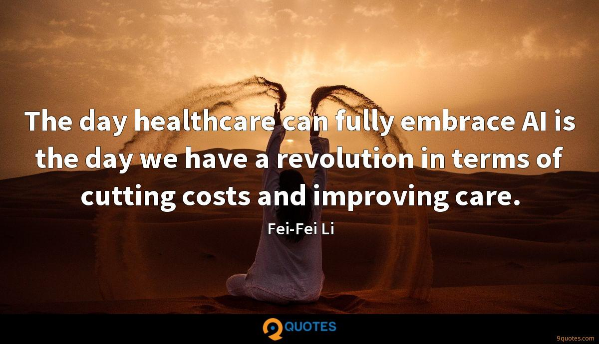 The day healthcare can fully embrace AI is the day we have a revolution in terms of cutting costs and improving care.
