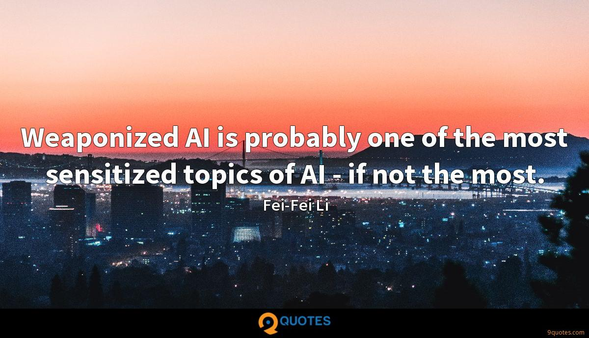Weaponized AI is probably one of the most sensitized topics of AI - if not the most.