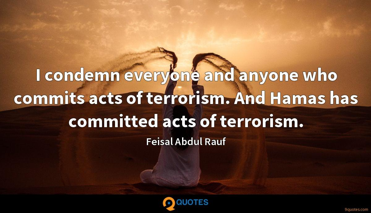 I condemn everyone and anyone who commits acts of terrorism. And Hamas has committed acts of terrorism.