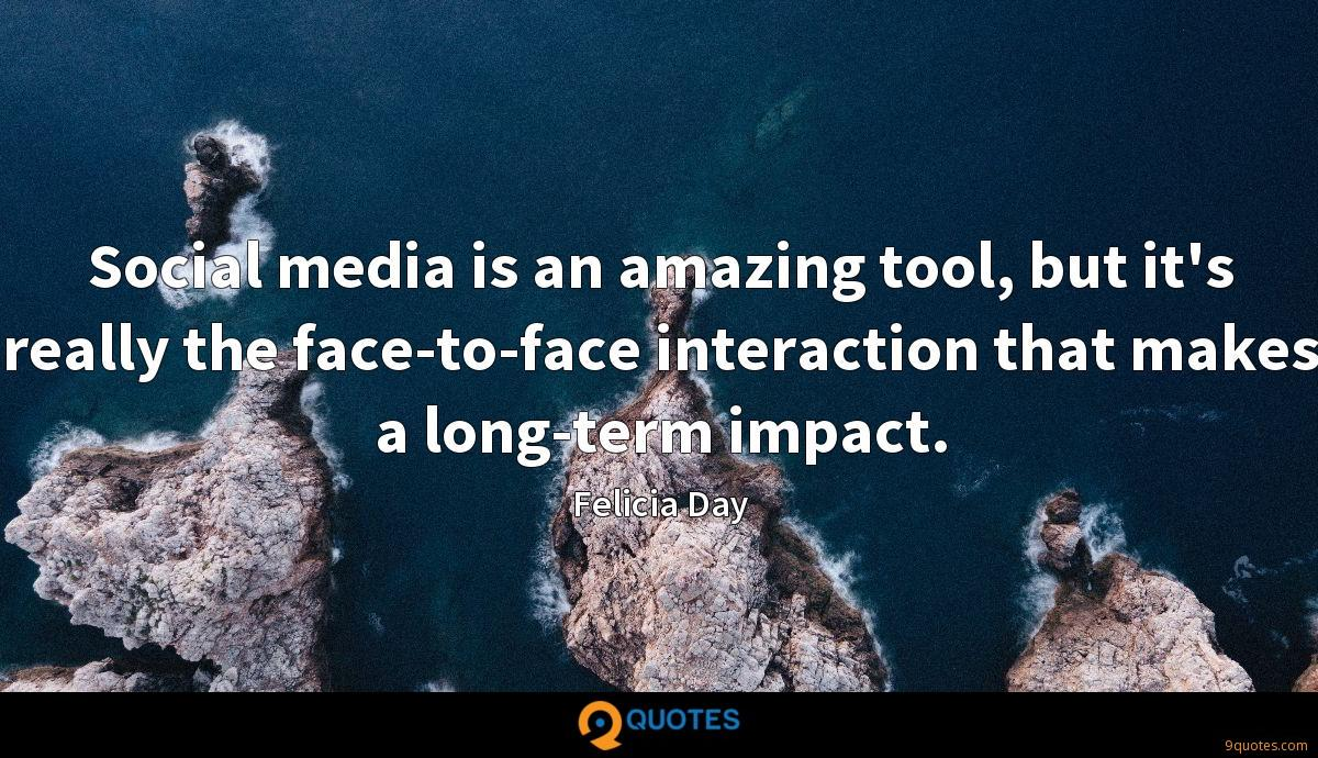 Social media is an amazing tool, but it's really the face-to-face interaction that makes a long-term impact.