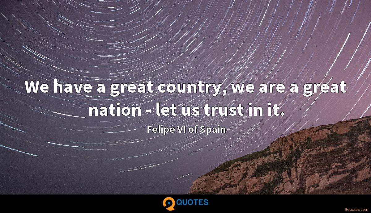 We have a great country, we are a great nation - let us trust in it.