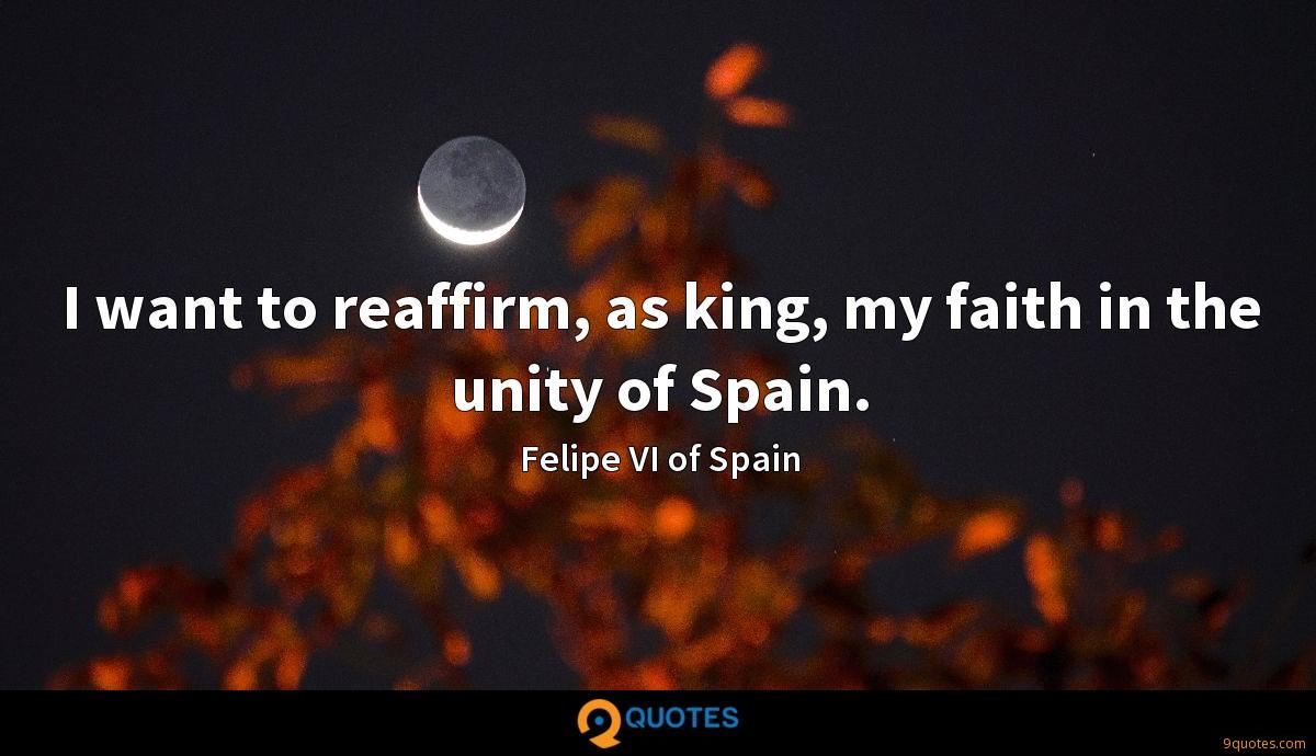 I want to reaffirm, as king, my faith in the unity of Spain.