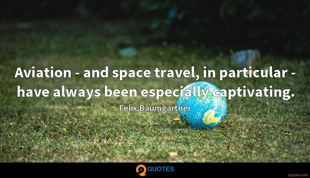 Aviation - and space travel, in particular - have always been especially captivating.