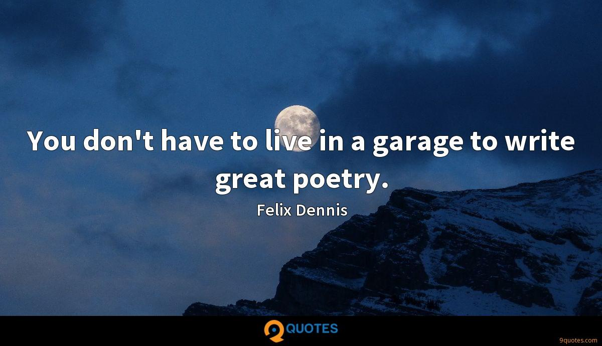 You don't have to live in a garage to write great poetry.
