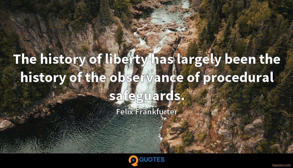 The history of liberty has largely been the history of the observance of procedural safeguards.
