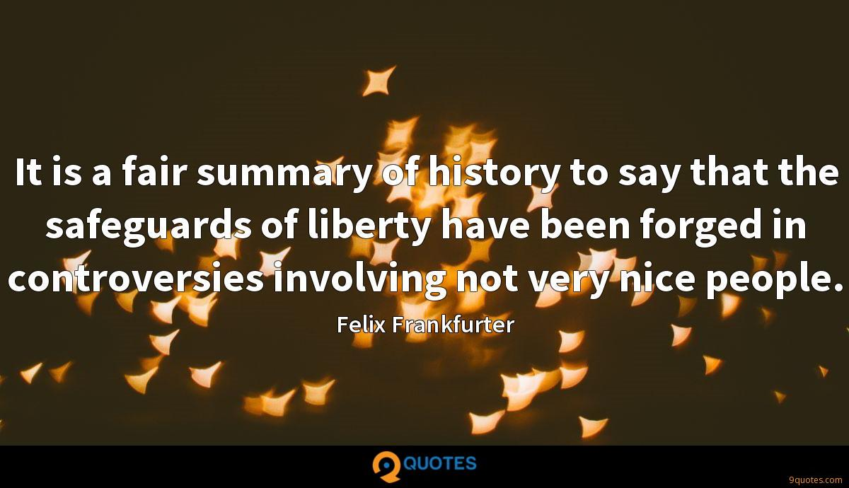 It is a fair summary of history to say that the safeguards of liberty have been forged in controversies involving not very nice people.