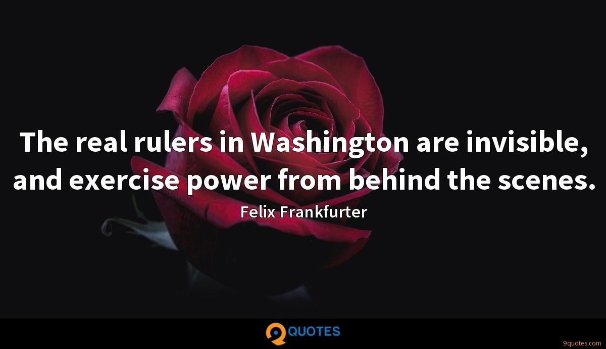 The real rulers in Washington are invisible, and exercise power from behind the scenes.