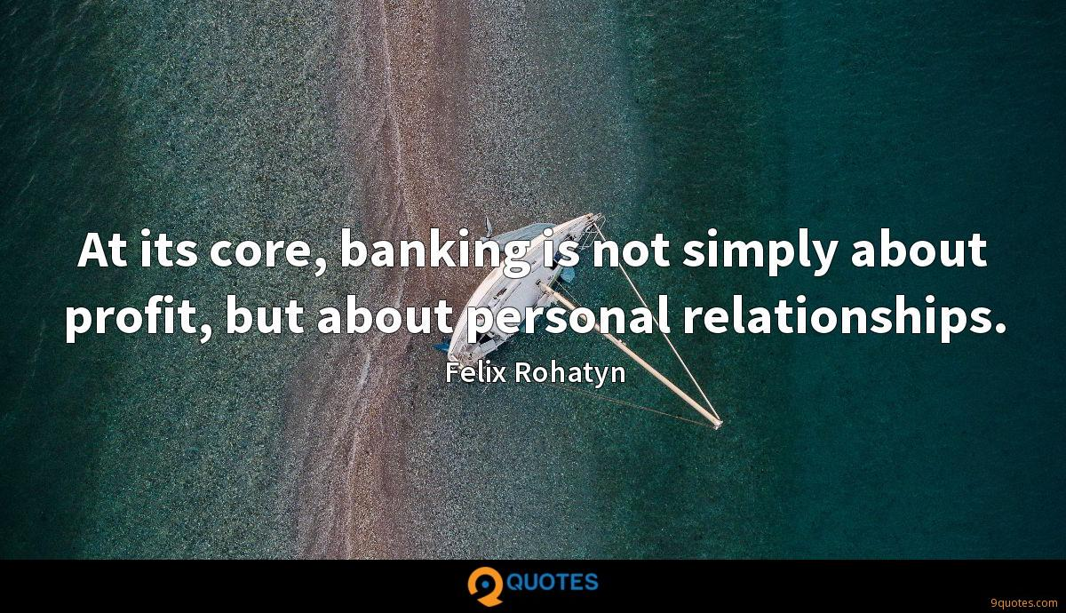 At its core, banking is not simply about profit, but about personal relationships.
