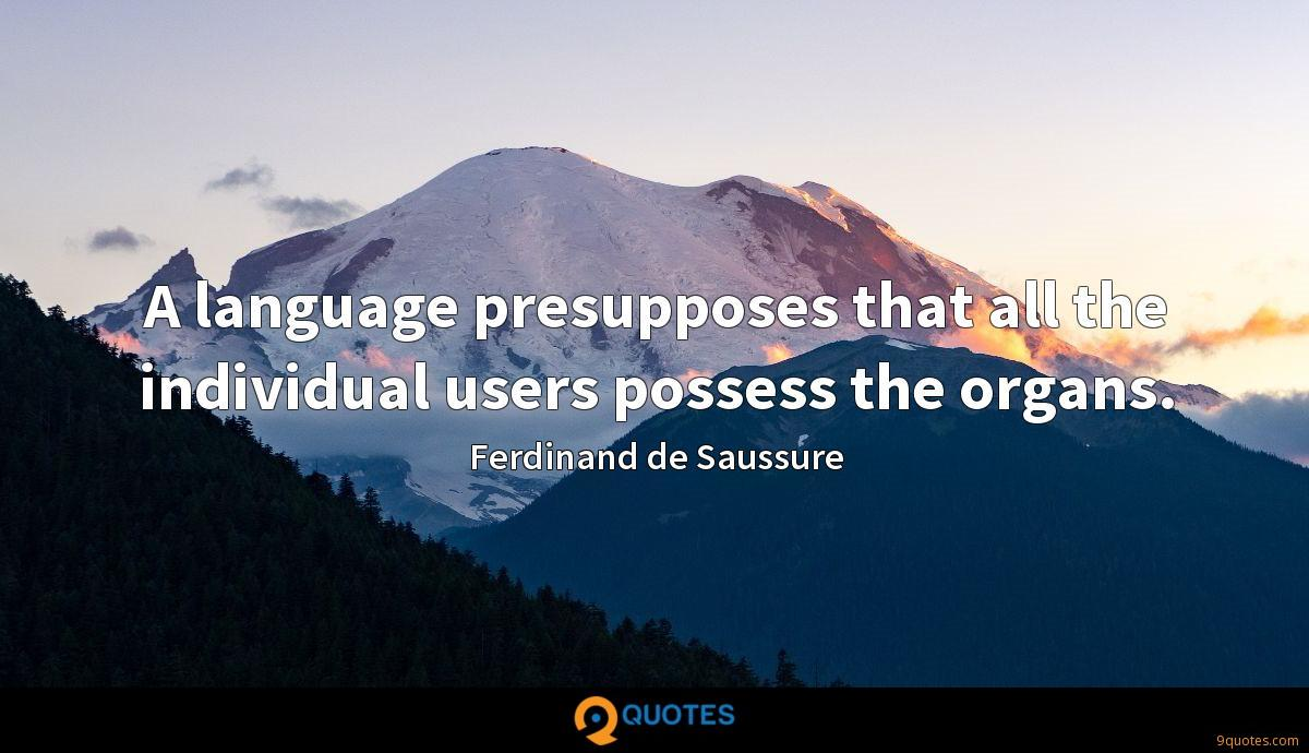 A language presupposes that all the individual users possess the organs.