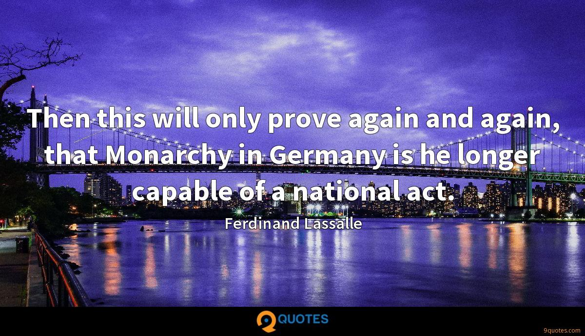 Then this will only prove again and again, that Monarchy in Germany is he longer capable of a national act.