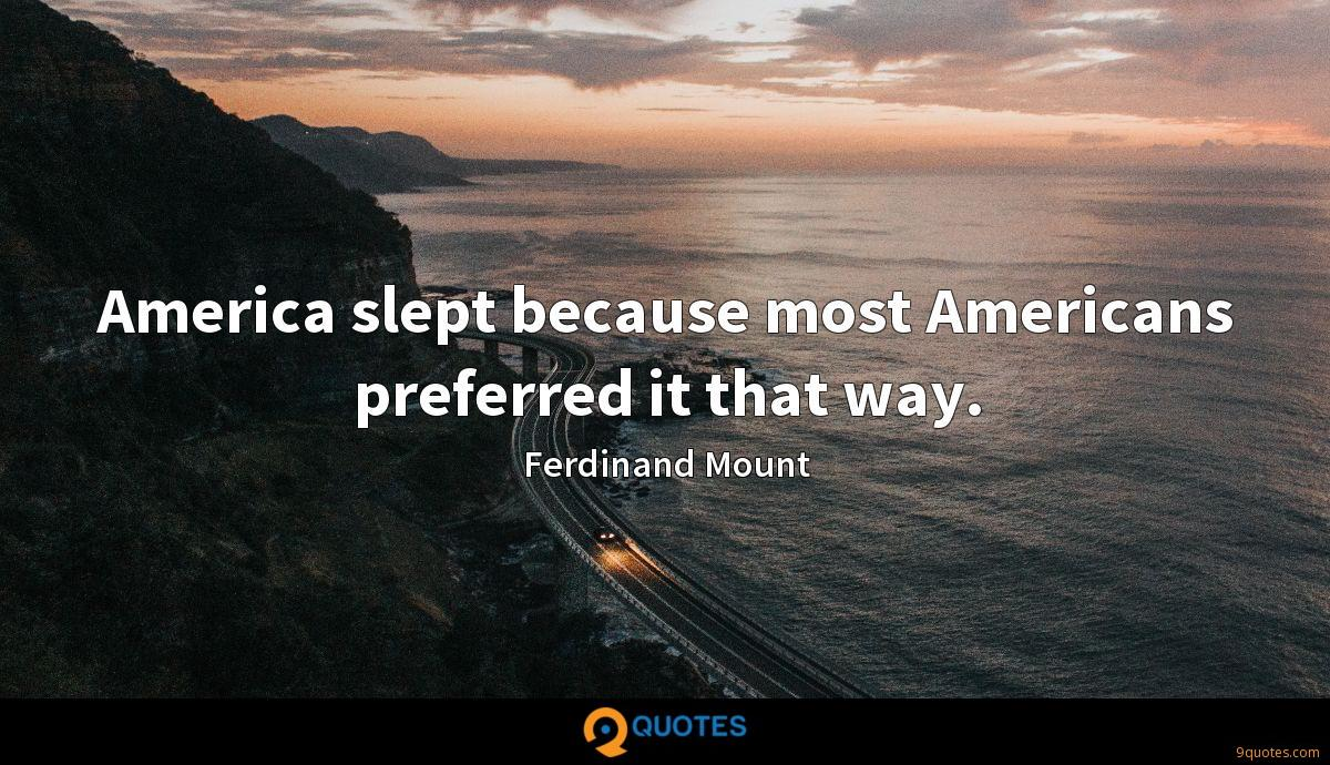 America slept because most Americans preferred it that way.