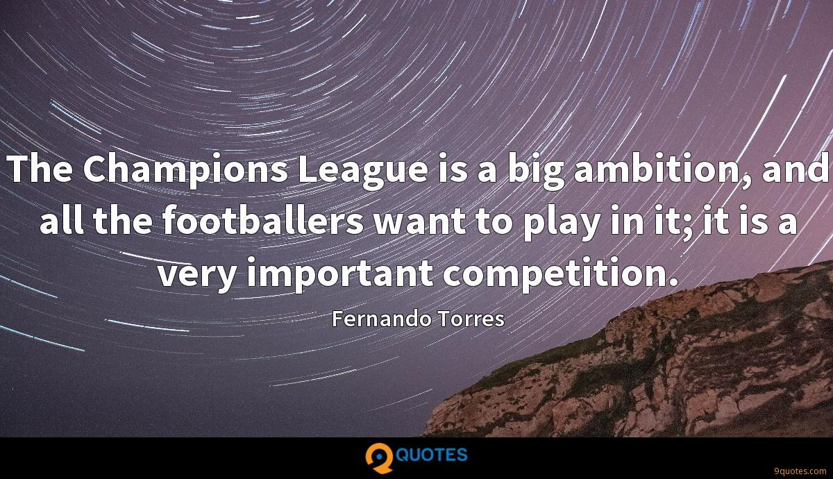 The Champions League is a big ambition, and all the footballers want to play in it; it is a very important competition.