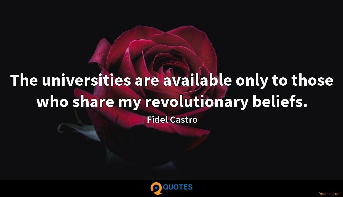 The universities are available only to those who share my revolutionary beliefs.