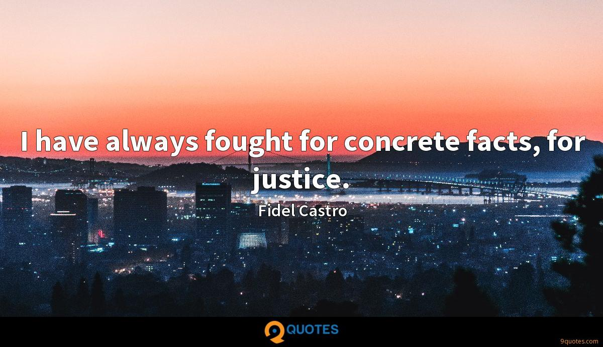 I have always fought for concrete facts, for justice.