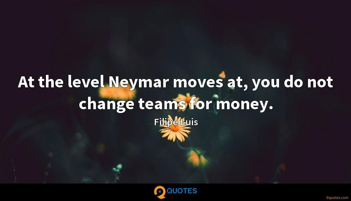At the level Neymar moves at, you do not change teams for money.