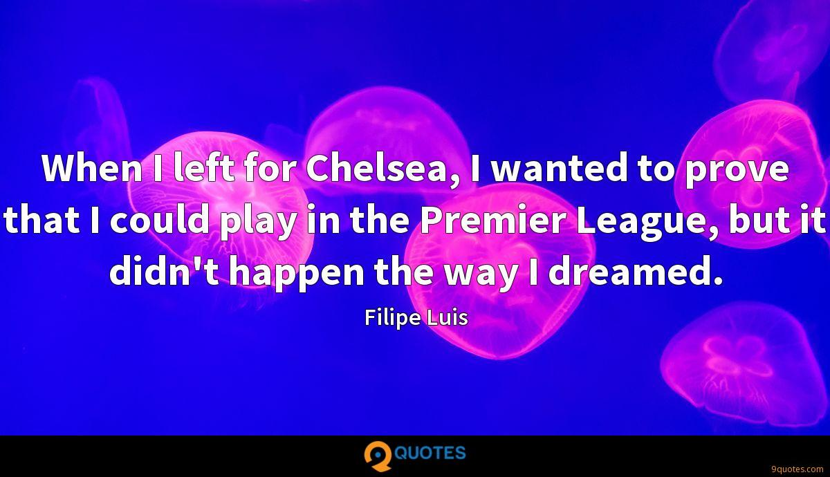 When I left for Chelsea, I wanted to prove that I could play in the Premier League, but it didn't happen the way I dreamed.