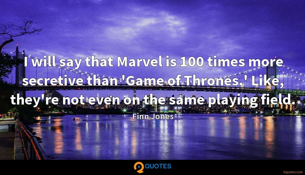 I will say that Marvel is 100 times more secretive than 'Game of Thrones.' Like, they're not even on the same playing field.