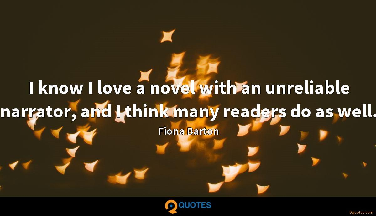 I know I love a novel with an unreliable narrator, and I think many readers do as well.