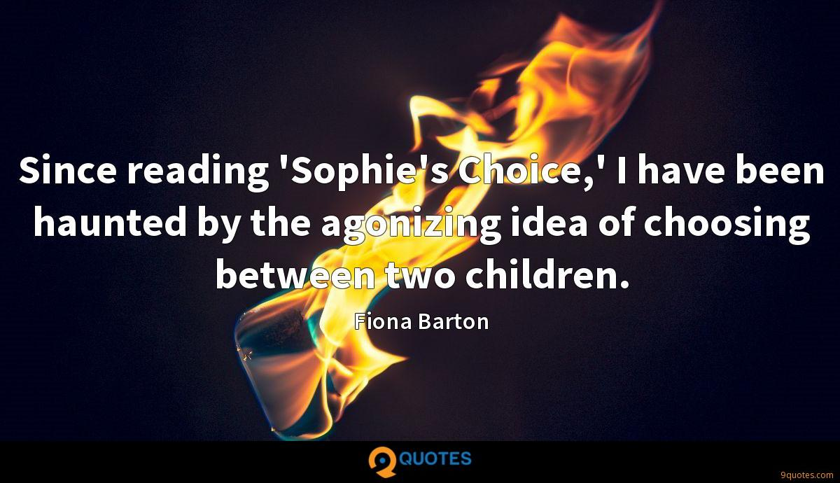 Since reading 'Sophie's Choice,' I have been haunted by the agonizing idea of choosing between two children.