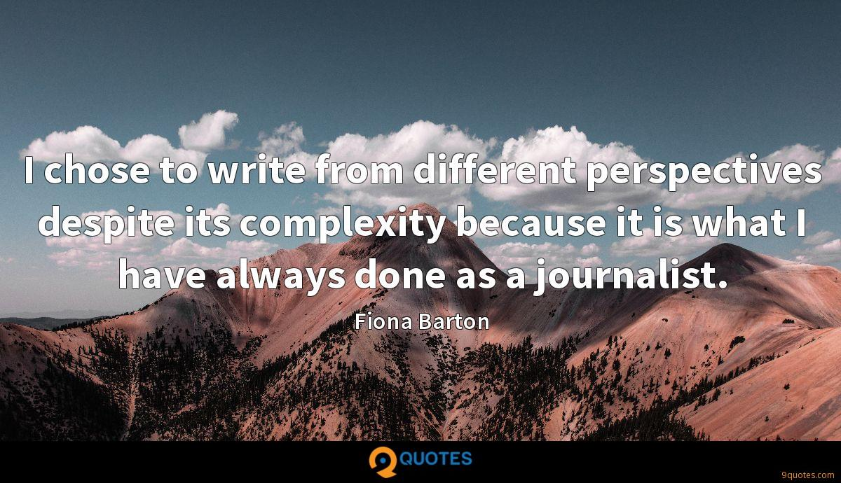 I chose to write from different perspectives despite its complexity because it is what I have always done as a journalist.