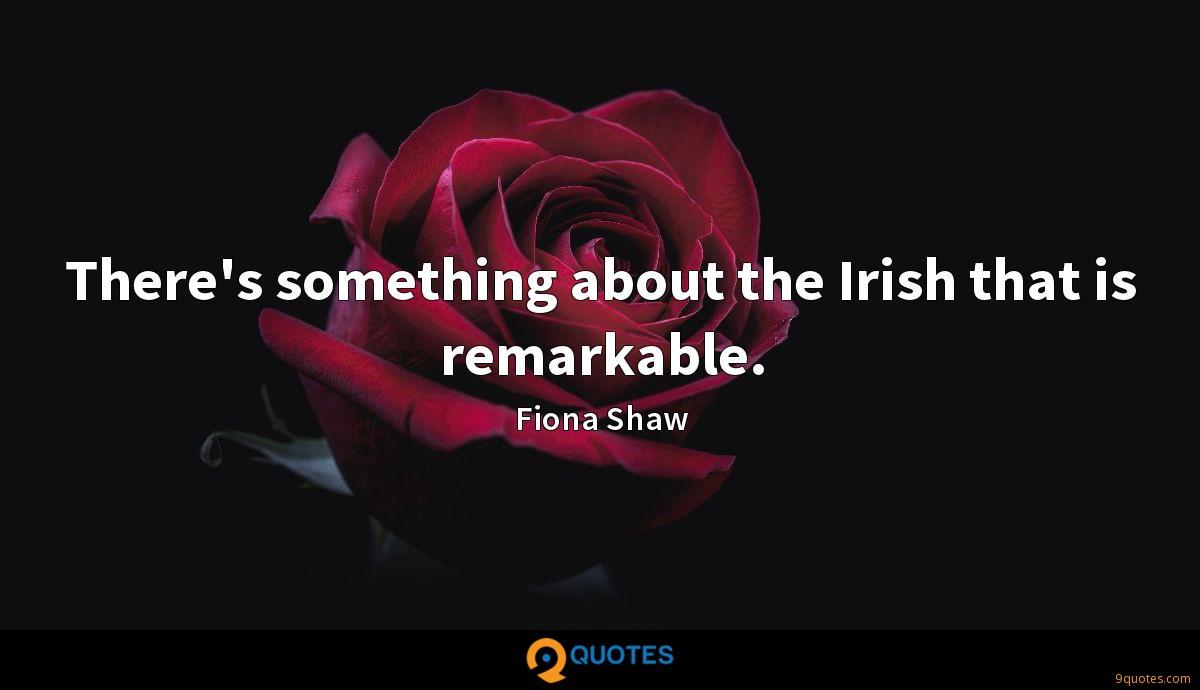 There's something about the Irish that is remarkable.