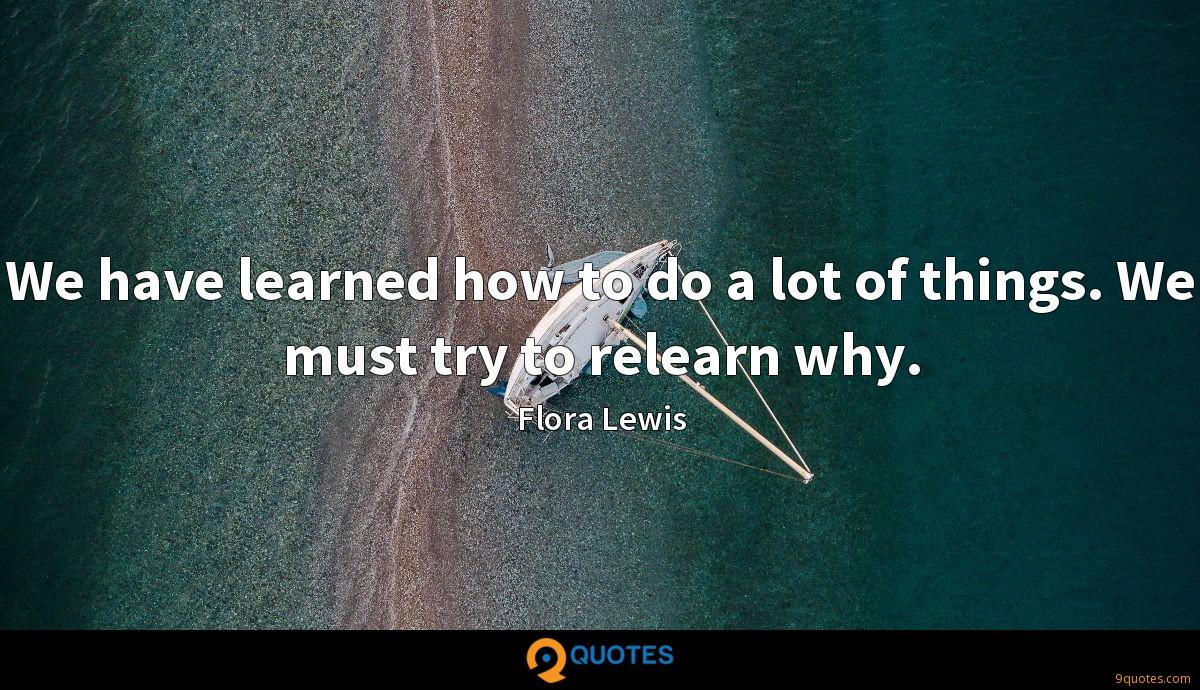 We have learned how to do a lot of things. We must try to relearn why.