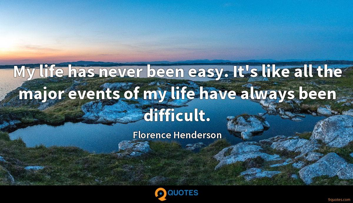 My life has never been easy. It's like all the major events of my life have always been difficult.