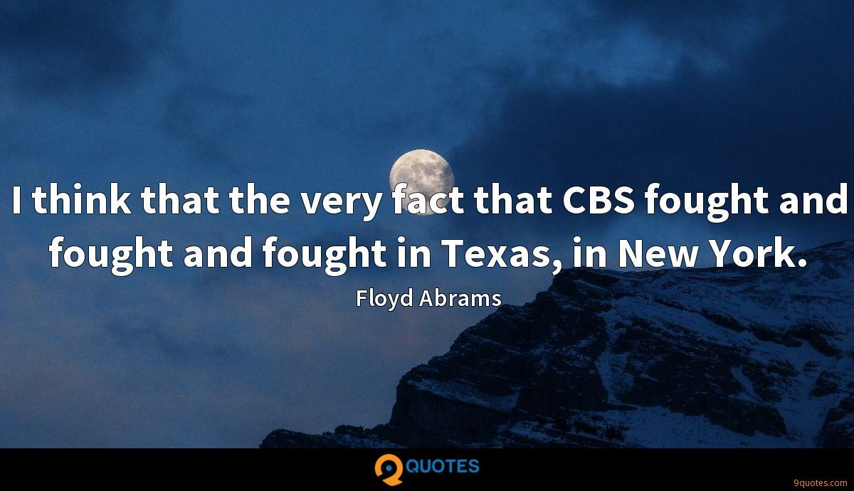 I think that the very fact that CBS fought and fought and fought in Texas, in New York.