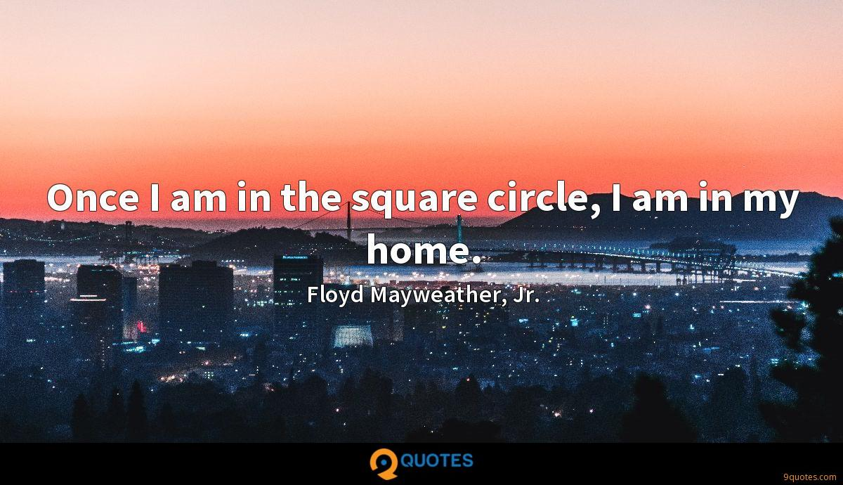 Once I am in the square circle, I am in my home.