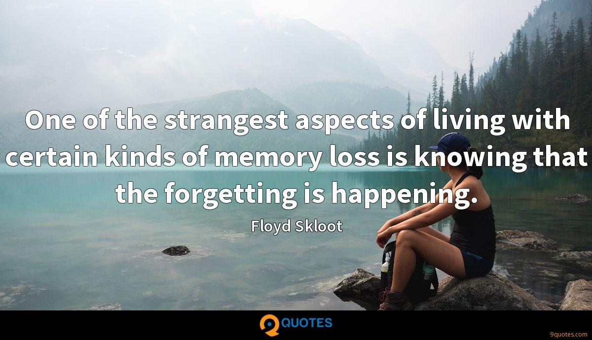 One of the strangest aspects of living with certain kinds of memory loss is knowing that the forgetting is happening.