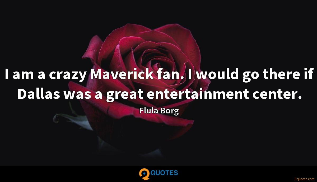 I am a crazy Maverick fan. I would go there if Dallas was a great entertainment center.