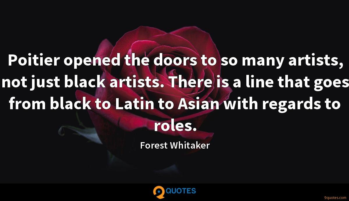 Poitier opened the doors to so many artists, not just black artists. There is a line that goes from black to Latin to Asian with regards to roles.