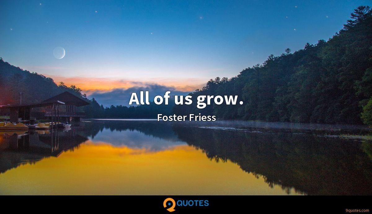All of us grow.