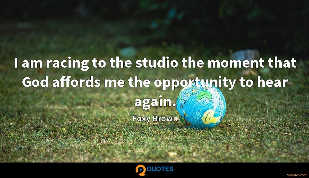 I am racing to the studio the moment that God affords me the opportunity to hear again.