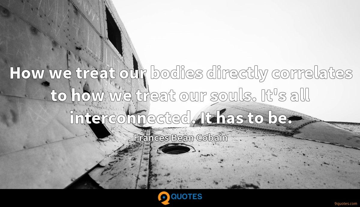 How we treat our bodies directly correlates to how we treat our souls. It's all interconnected. It has to be.