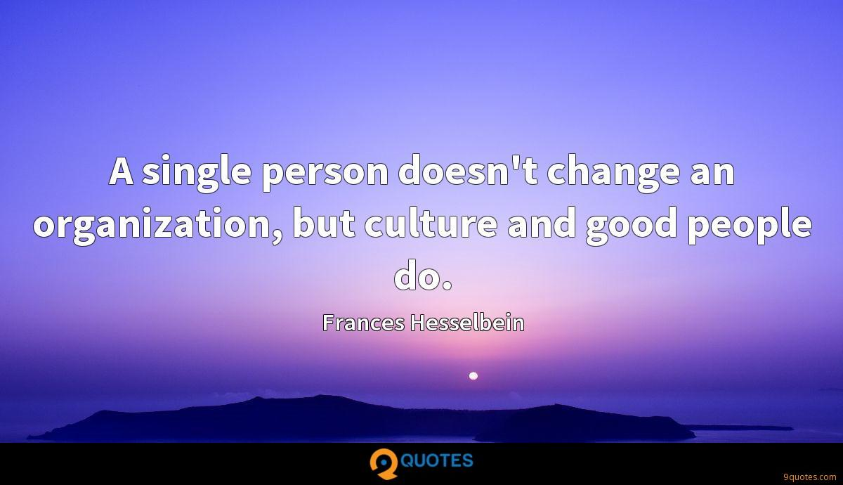 A single person doesn't change an organization, but culture and good people do.