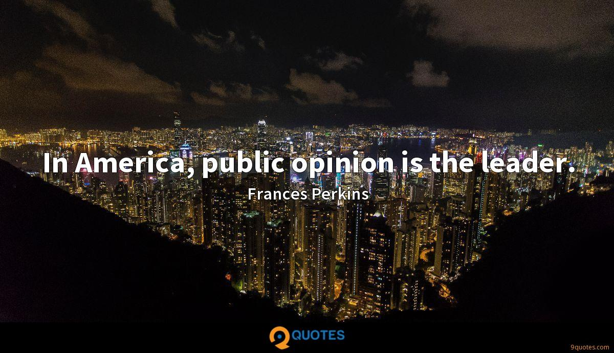 In America, public opinion is the leader.