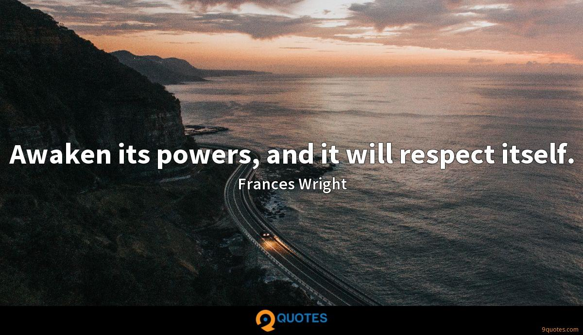 Awaken its powers, and it will respect itself.