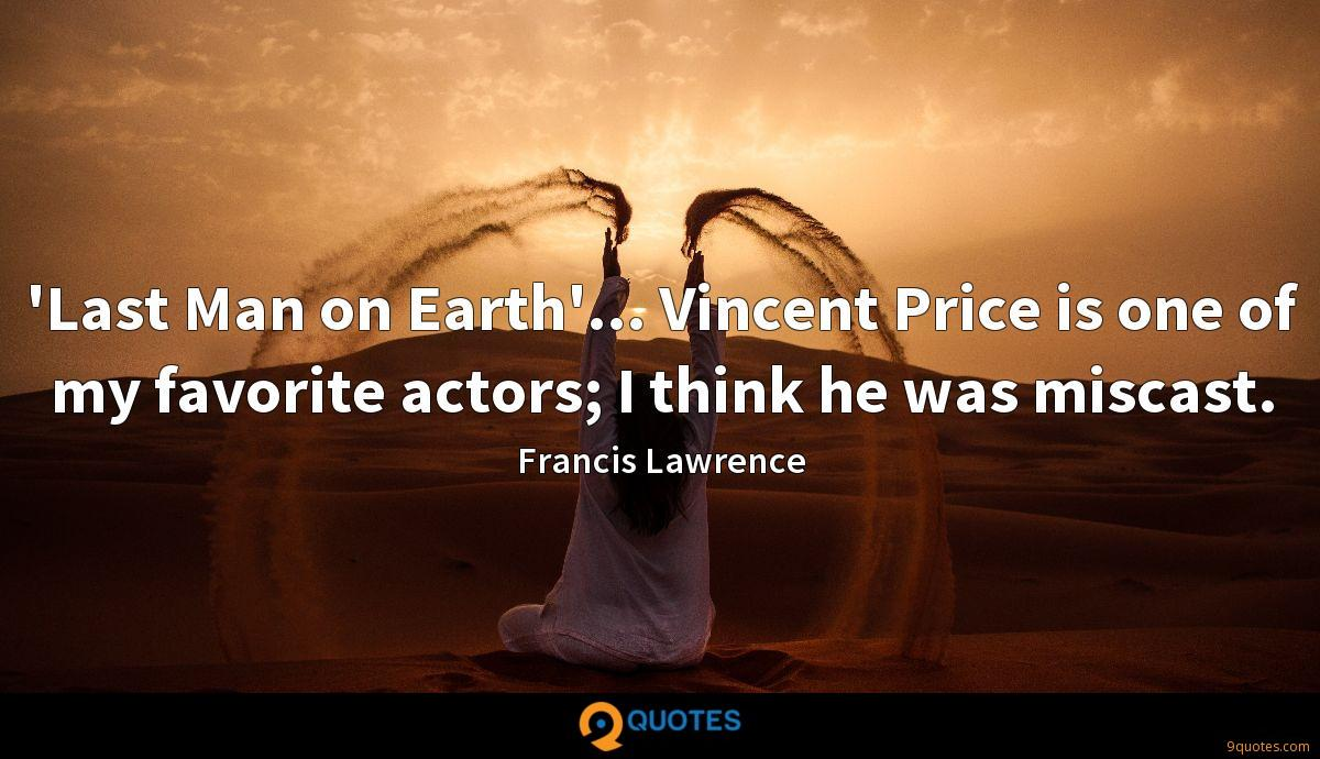 'Last Man on Earth'... Vincent Price is one of my favorite actors; I think he was miscast.