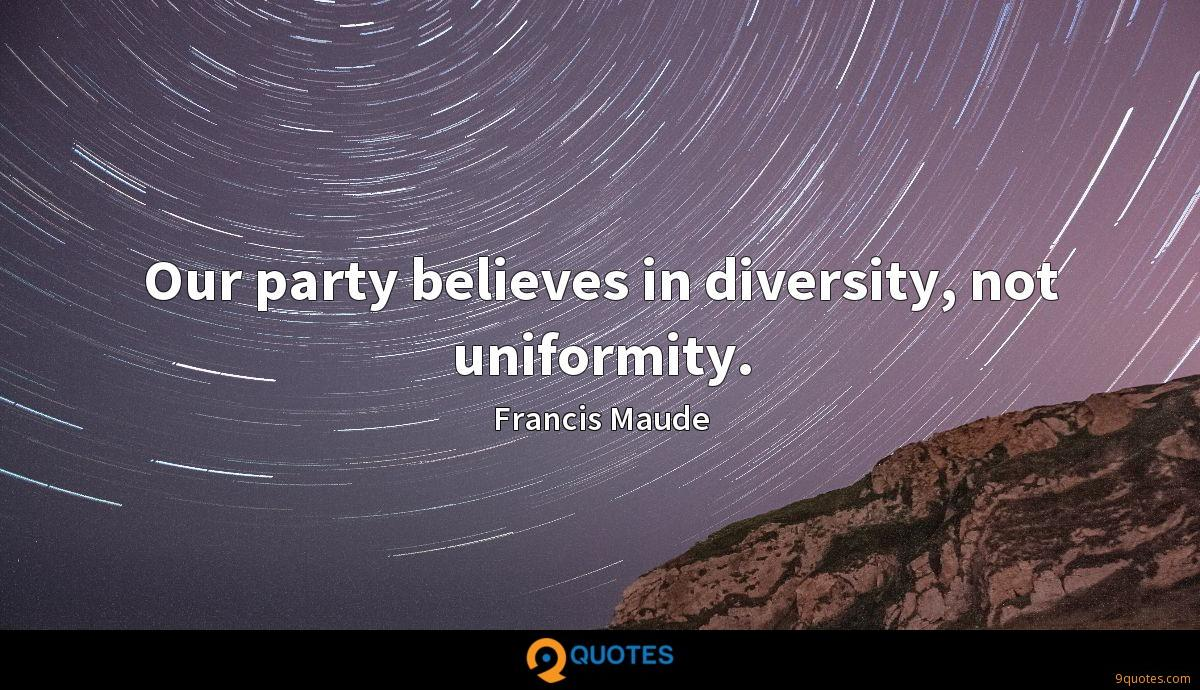Our party believes in diversity, not uniformity.