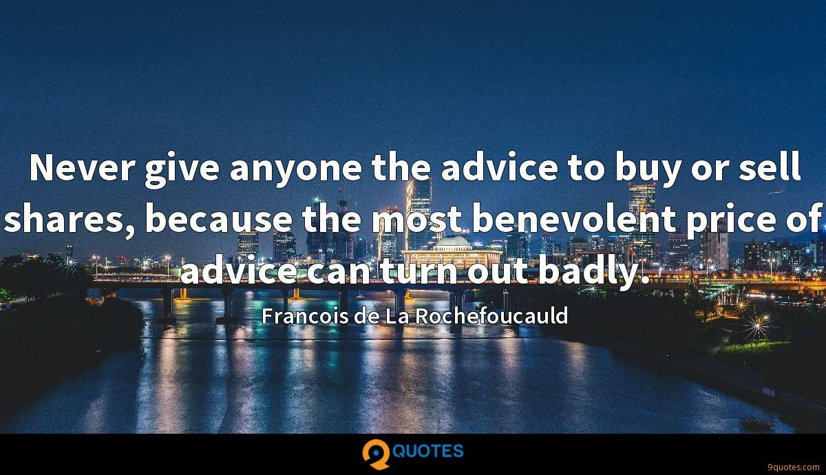 Never give anyone the advice to buy or sell shares, because the most benevolent price of advice can turn out badly.