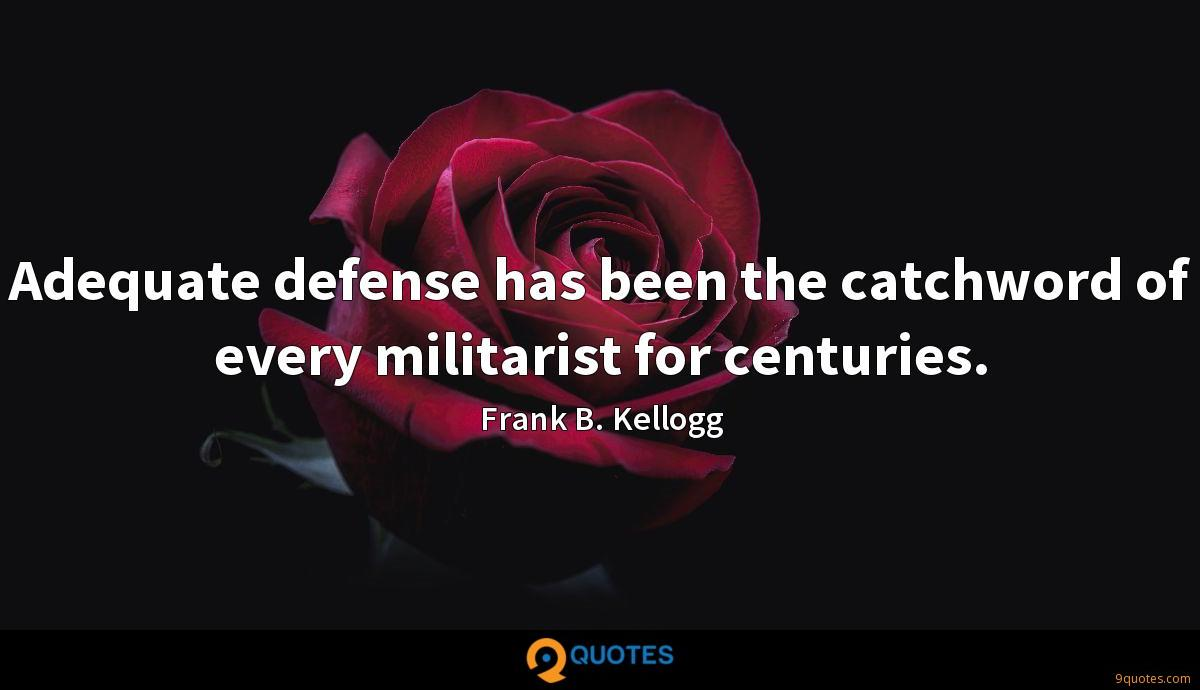Adequate defense has been the catchword of every militarist for centuries.