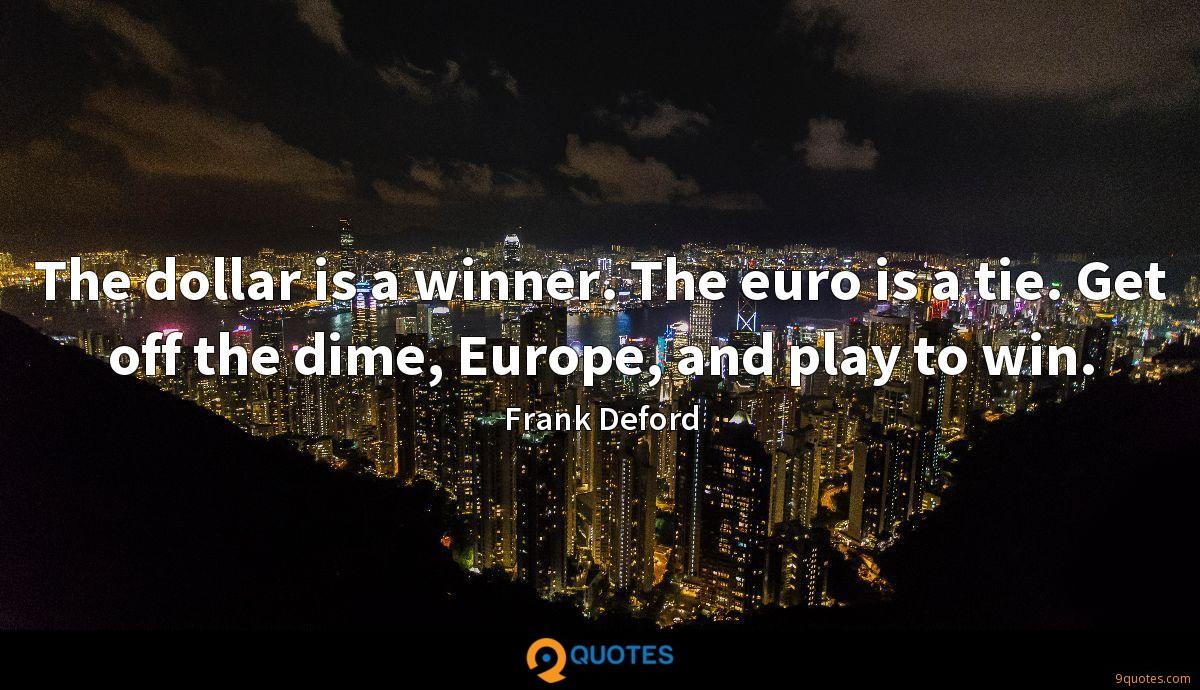 The dollar is a winner. The euro is a tie. Get off the dime, Europe, and play to win.