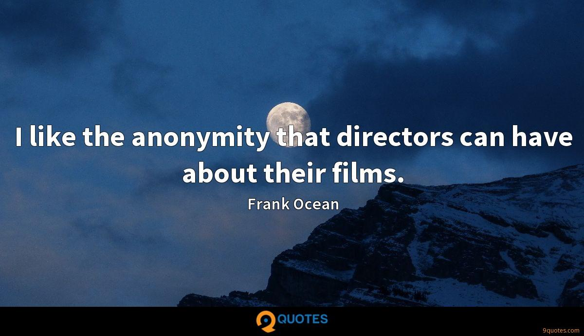 I like the anonymity that directors can have about their ...