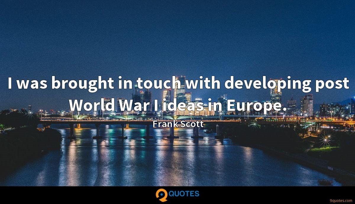 I was brought in touch with developing post World War I ideas in Europe.