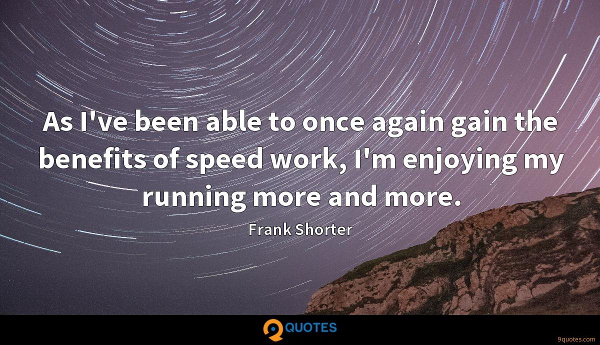 As I've been able to once again gain the benefits of speed work, I'm enjoying my running more and more.