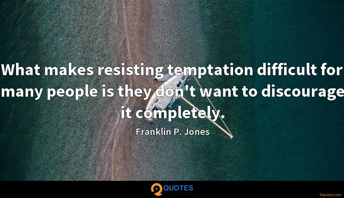 What makes resisting temptation difficult for many people is they don't want to discourage it completely.