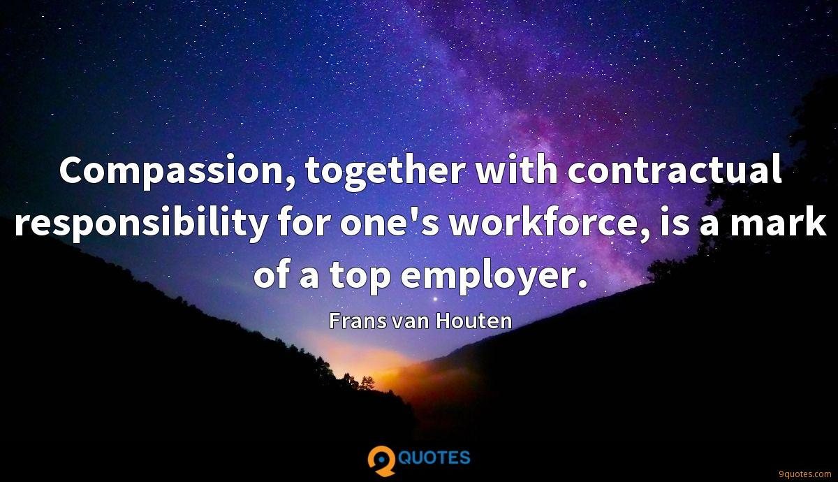 Compassion, together with contractual responsibility for one's workforce, is a mark of a top employer.
