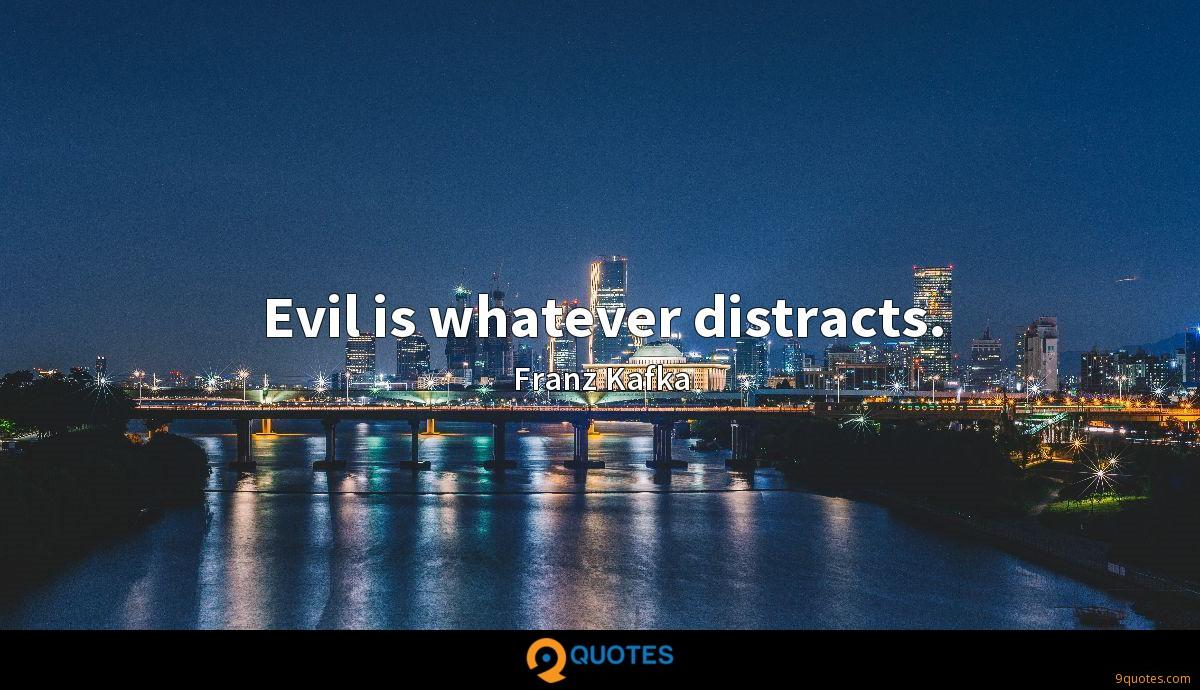 Evil is whatever distracts.